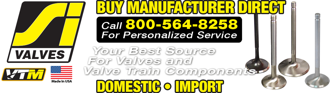 SI Valves –   Your Best Source   For Valves and Valve Train Components